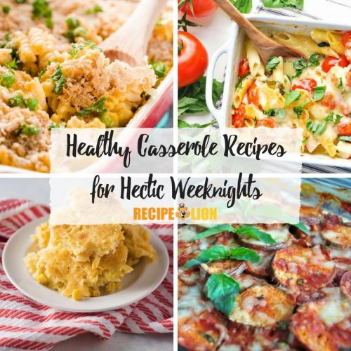 12 Healthy Casserole Recipes for Hectic Weeknights