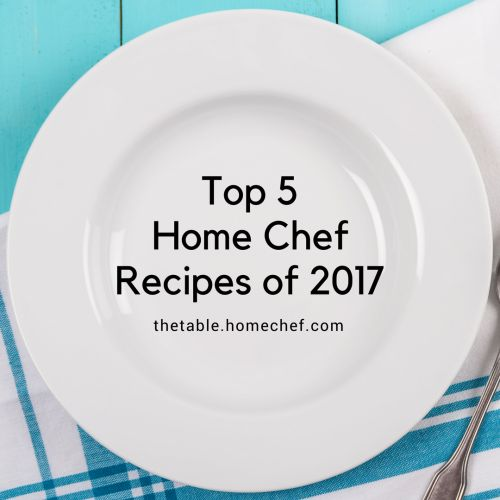 Top 5 Home Chef Recipes of 2017