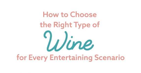 How to Choose the Right Type of Wine for Every Entertaining Occasion