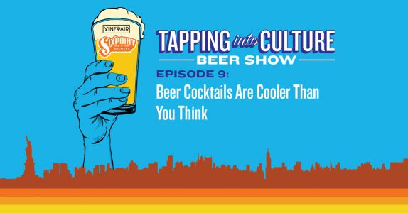Tapping Into Culture: Beer Cocktails Are Cooler Than You Think