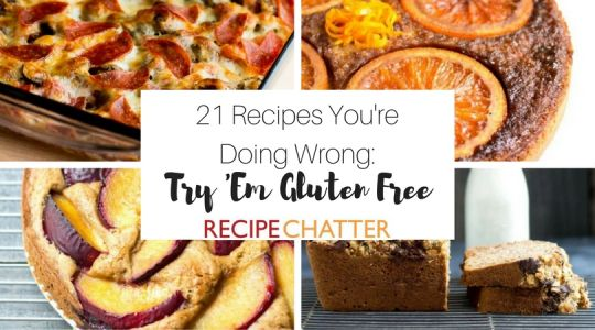 21 Recipes You're Doing Wrong: Try Them Gluten Free